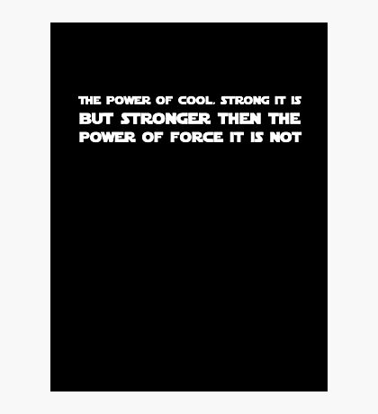 The power of cool is not stronger then the force Photographic Print