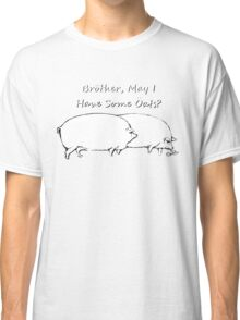 Brother, May I have Some Oats? Black & White Outline Classic T-Shirt