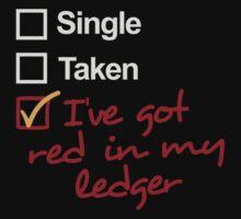 Single, Taken, I've got red in my ledger by Raven Montoya