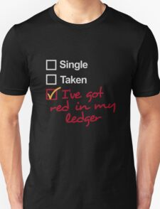 Single, Taken, I've got red in my ledger T-Shirt