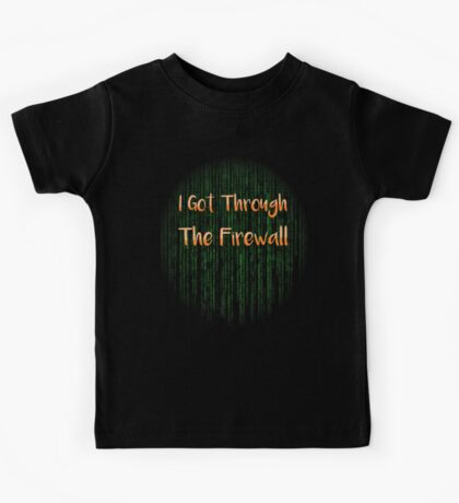 I Got Through The Firewall Kids Shirt Kids Tee