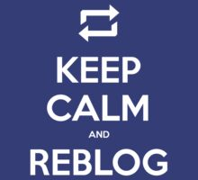Keep Calm and Reblog by Raven Montoya