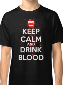 Keep Calm and Drink Blood Classic T-Shirt