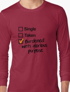 Single, Taken, Burdened with Glorious Purpose Long Sleeve T-Shirt