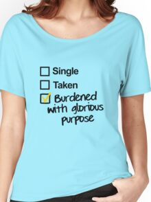 Single, Taken, Burdened with Glorious Purpose Women's Relaxed Fit T-Shirt