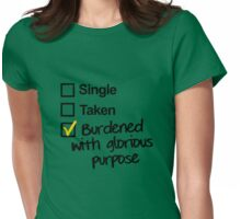 Single, Taken, Burdened with Glorious Purpose Womens Fitted T-Shirt