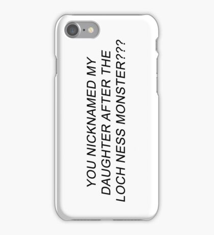You nicknamed my daughter after the Loch Ness Monster?! iPhone Case/Skin