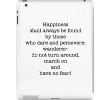 Happiness is found..by those who dare and persevere! iPad Case/Skin