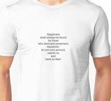 Happiness is found..by those who dare and persevere! Unisex T-Shirt