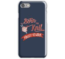 Born to knit, Forced to work -  Knitting T-shirt iPhone Case/Skin