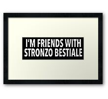 Hilarious 'I'm Friends With Stronzo Bestiale' Science Paper Joke T-Shirt Framed Print