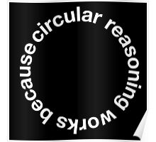 Awesome 'Circular Reasoning Works Because' Logic Problem T-Shirt and Accessories Poster