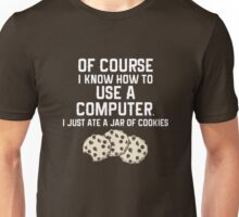 Of Course I Know How To Use a Computer, I Just Ate a Jar Of Cookies... Unisex T-Shirt