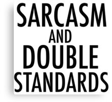 Sarcasm and Double Standards Canvas Print