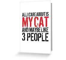 Excellent 'All I Care About Is Cat And Maybe Like 3 People' Tshirt, Accessories and Gifts Greeting Card