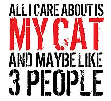 Excellent 'All I Care About Is Cat And Maybe Like 3 People' Tshirt, Accessories and Gifts Photographic Print