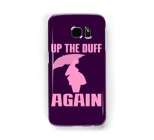 UP THE DUFF AGAIN Samsung Galaxy Case/Skin