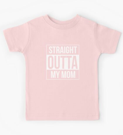 Straight Outta My Mom (Baby Onesie) Kids Tee