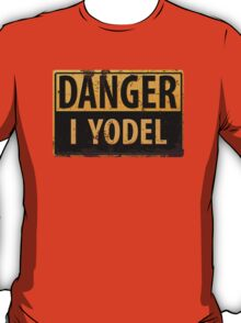 """Funny, """"DANGER, I Yodel"""" Realistic Metal with Rust Sign T-Shirt"""