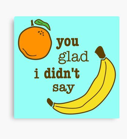Orange You Glad I Didn't Say Banana Canvas Print