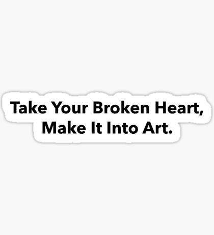 Take your broken heart, make it into art Sticker