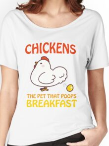 Chickens Pet That Poops Breakfast Funny Quote Women's Relaxed Fit T-Shirt