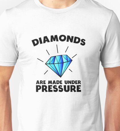 Diamonds are made under pressure Unisex T-Shirt