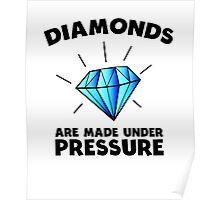 Diamonds are made under pressure Poster