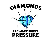 Diamonds are made under pressure Photographic Print