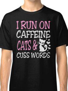I run on caffeine cats and cuss words Classic T-Shirt