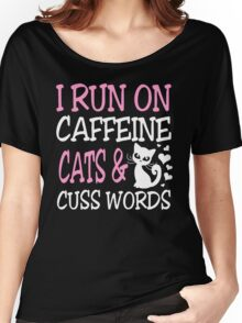 I run on caffeine cats and cuss words Women's Relaxed Fit T-Shirt