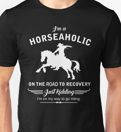 I'm a horseaholic on the road to recovery Unisex T-Shirt