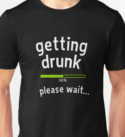 Getting drunk, 50% please wait. With progress bar - funny quote Unisex T-Shirt