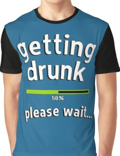 Getting drunk, 50% please wait. With progress bar - funny quote Graphic T-Shirt