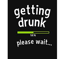 Getting drunk, 50% please wait. With progress bar - funny quote Photographic Print