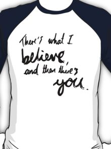 """There's What I Believe..."" Quote From 'In The Flesh' T-Shirt"