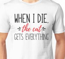 When I Die, The Cat Gets Everything  Unisex T-Shirt