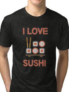 I love sushi Tri-blend T-Shirt