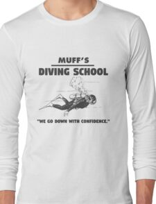 Muff's diving school. We go down with confidence. Funny quote. Long Sleeve T-Shirt