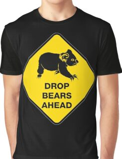 Drop bears ahead Graphic T-Shirt