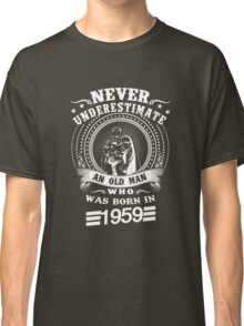 Never underestimate an old man who was born in 1959 Classic T-Shirt