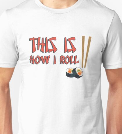 This is how I roll (sushi) Unisex T-Shirt
