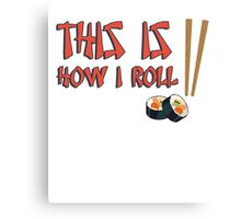 This is how I roll (sushi) Canvas Print