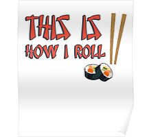 This is how I roll (sushi) Poster