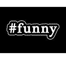 Funny - Hashtag - Black & White Photographic Print