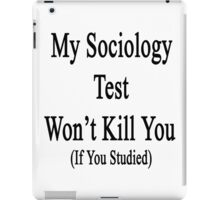 My Sociology Test Won't Kill You If You Studied  iPad Case/Skin