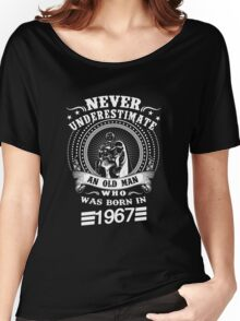 Never underestimate an old man who was born in 1967 Women's Relaxed Fit T-Shirt
