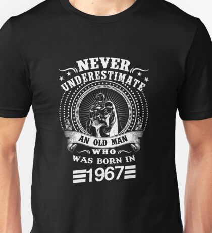 Never underestimate an old man who was born in 1967 Unisex T-Shirt