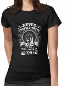 Never underestimate an old man who was born in 1967 Womens Fitted T-Shirt