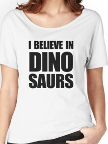 I Believe In Dinosaurs Women's Relaxed Fit T-Shirt